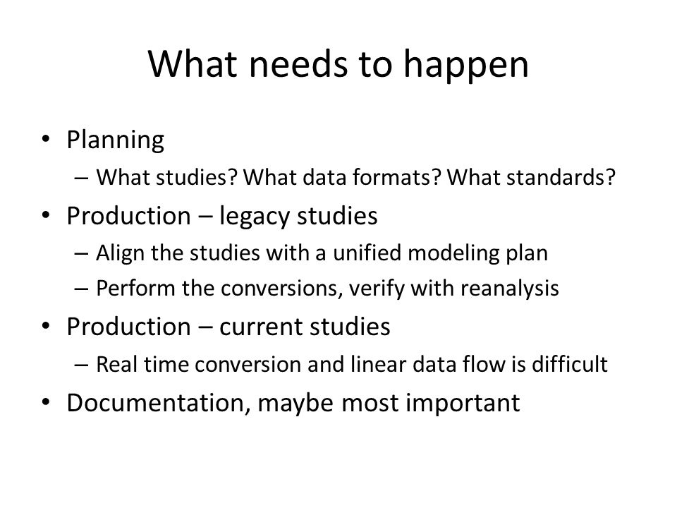 What needs to happen Planning – What studies. What data formats.