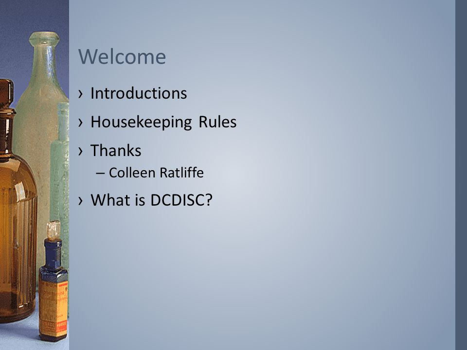 ›Introductions ›Housekeeping Rules ›Thanks –Colleen Ratliffe ›What is DCDISC? Welcome