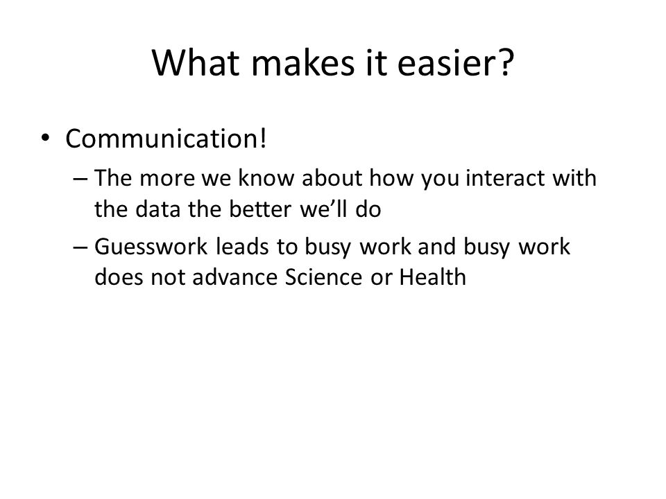 What makes it easier. Communication.