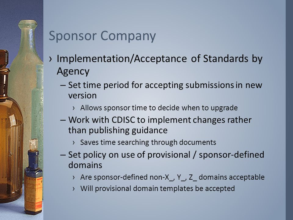 ›Implementation/Acceptance of Standards by Agency –Set time period for accepting submissions in new version ›Allows sponsor time to decide when to upg