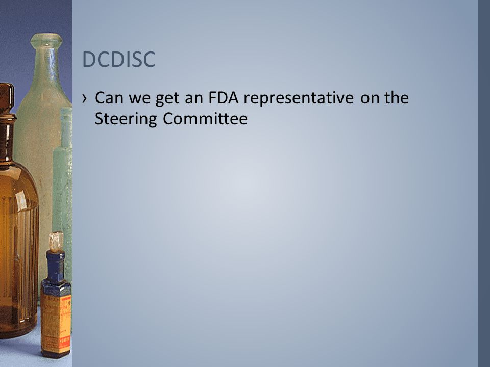 ›Can we get an FDA representative on the Steering Committee DCDISC