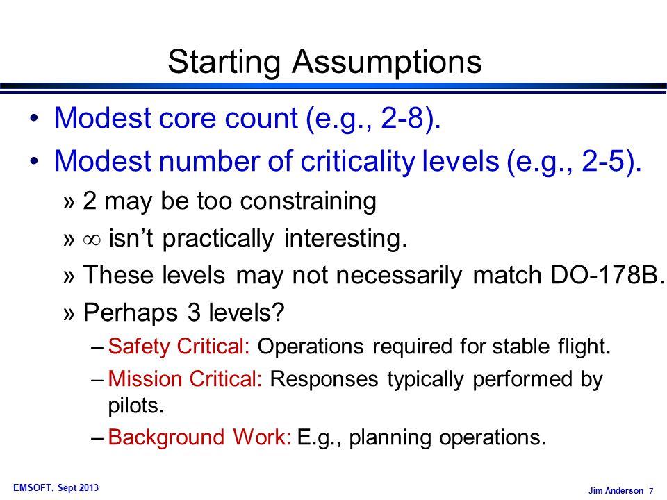 Jim Anderson 8 EMSOFT, Sept 2013 Starting Assumptions Modest core count (e.g., 2-8).