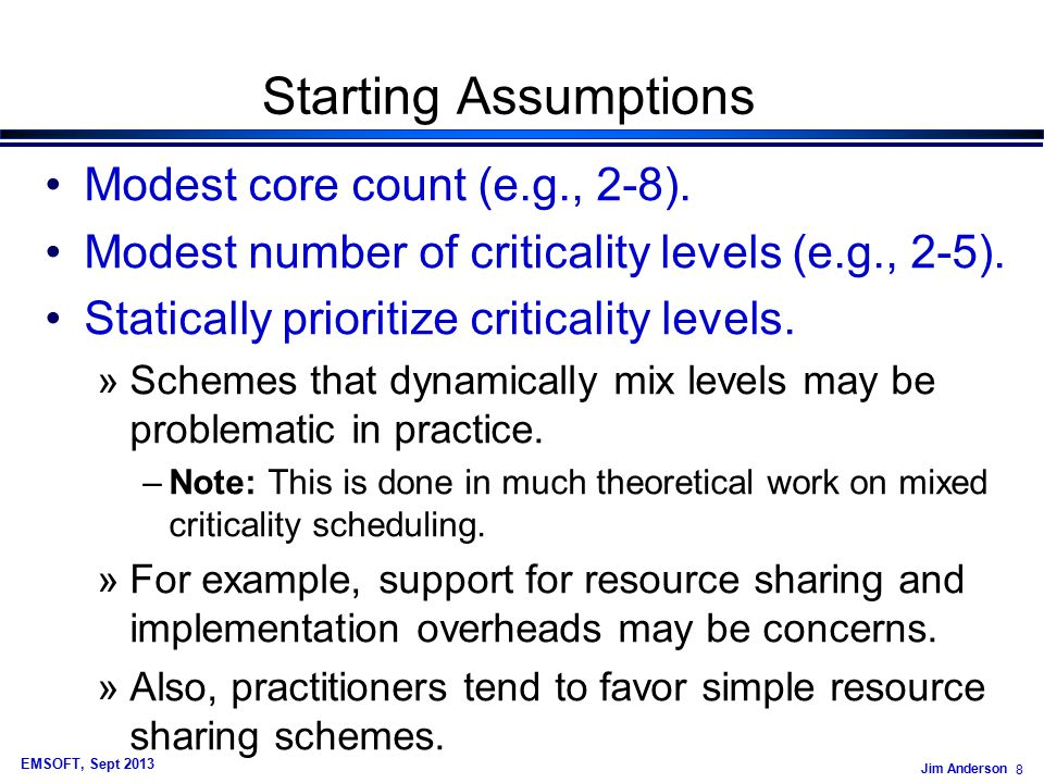Jim Anderson 8 EMSOFT, Sept 2013 Starting Assumptions Modest core count (e.g., 2-8).