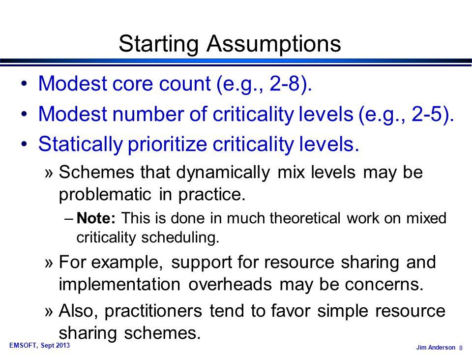 Jim Anderson 9 EMSOFT, Sept 2013 Starting Assumptions Modest core count (e.g., 2-8).