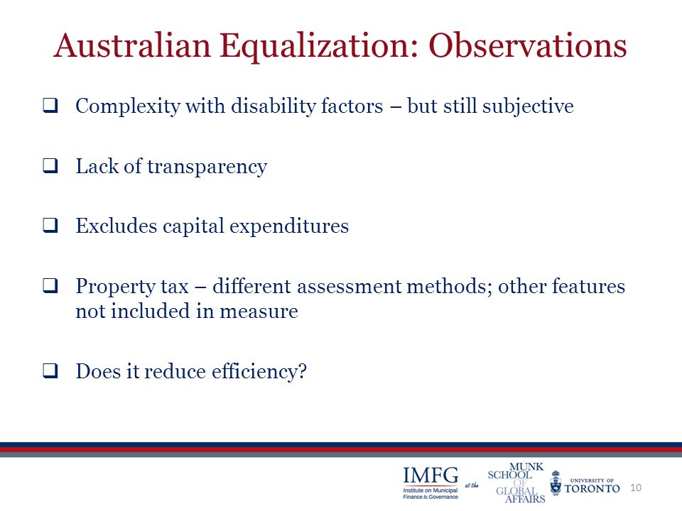 Australian Equalization: Observations  Complexity with disability factors – but still subjective  Lack of transparency  Excludes capital expenditur
