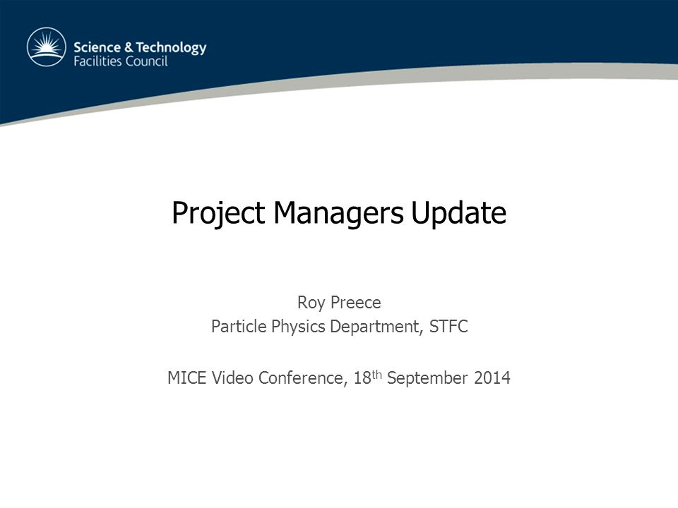 Project Managers Update Roy Preece Particle Physics Department, STFC MICE Video Conference, 18 th September 2014