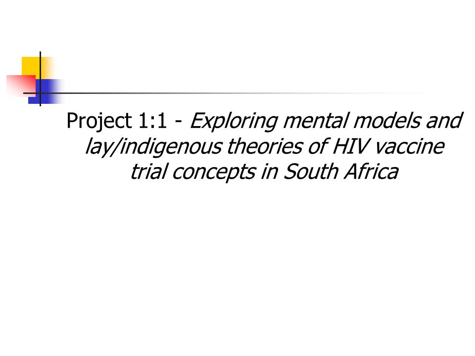 Project 1:1 - Exploring mental models and lay/indigenous theories of HIV vaccine trial concepts in South Africa