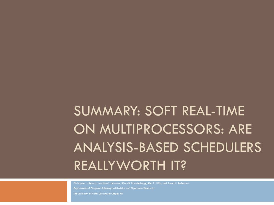 SUMMARY: SOFT REAL-TIME ON MULTIPROCESSORS: ARE ANALYSIS-BASED SCHEDULERS REALLYWORTH IT.