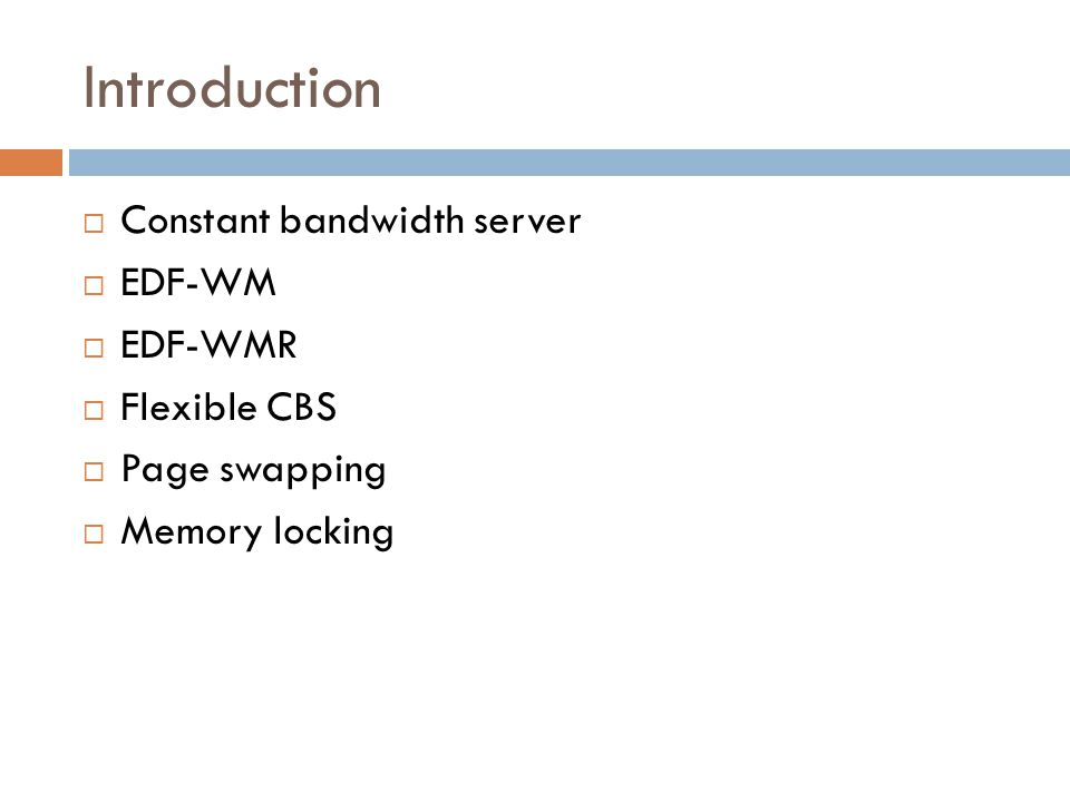 Introduction  Constant bandwidth server  EDF-WM  EDF-WMR  Flexible CBS  Page swapping  Memory locking
