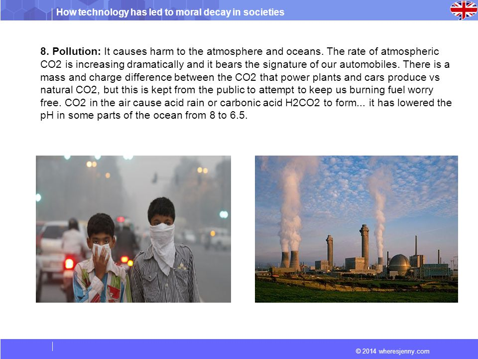 How technology has led to moral decay in societies © 2014 wheresjenny.com 8. Pollution: It causes harm to the atmosphere and oceans. The rate of atmos