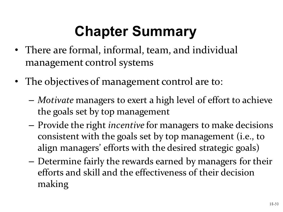 18-50 There are formal, informal, team, and individual management control systems The objectives of management control are to: – Motivate managers to