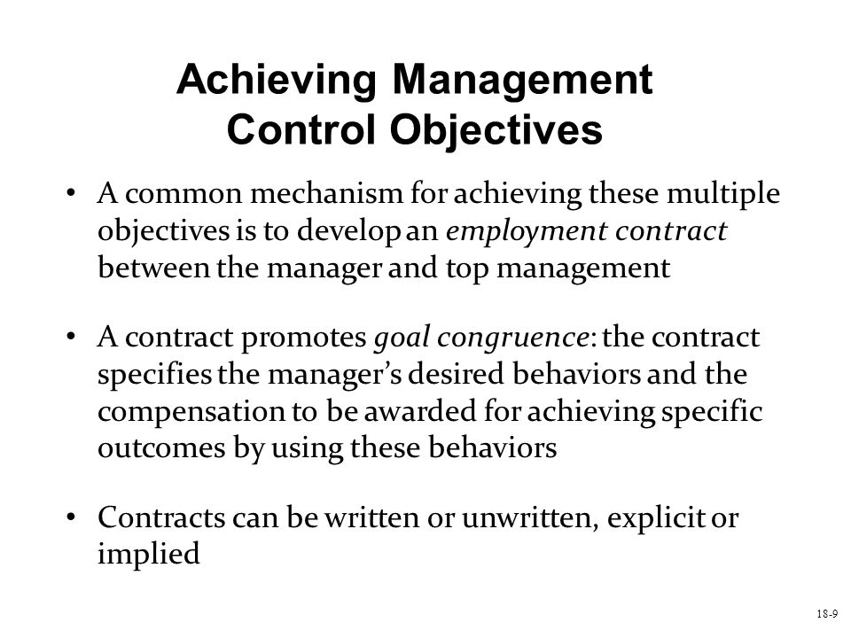 18-9 Achieving Management Control Objectives A common mechanism for achieving these multiple objectives is to develop an employment contract between t
