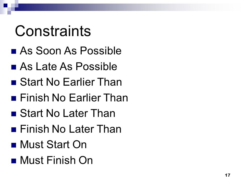 Constraints As Soon As Possible As Late As Possible Start No Earlier Than Finish No Earlier Than Start No Later Than Finish No Later Than Must Start On Must Finish On 17