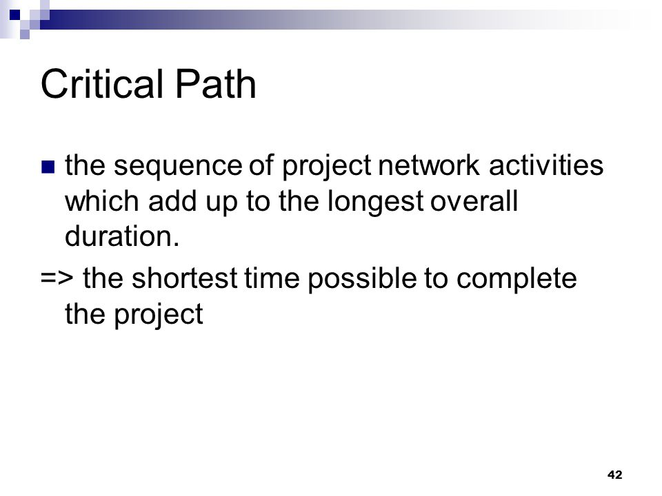 Critical Path the sequence of project network activities which add up to the longest overall duration.