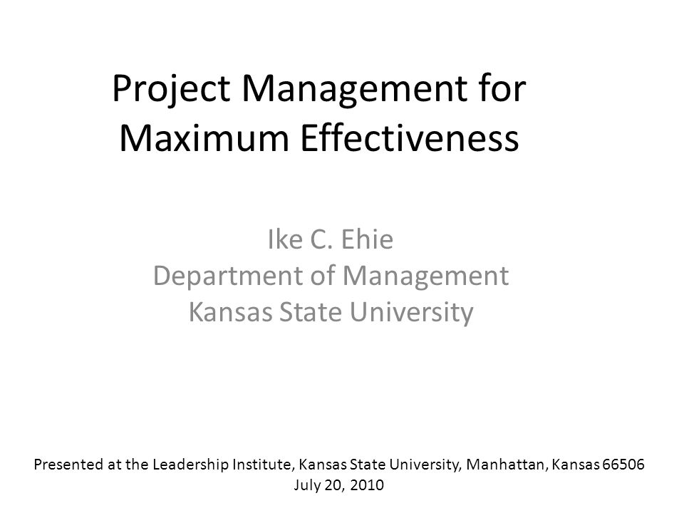 Project Management for Maximum Effectiveness Ike C.