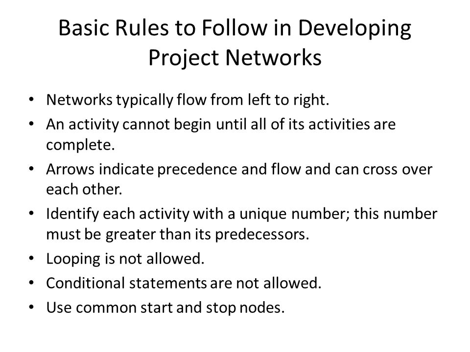 Basic Rules to Follow in Developing Project Networks Networks typically flow from left to right.