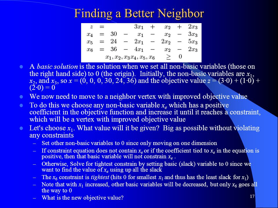 Finding a Better Neighbor A basic solution is the solution when we set all non-basic variables (those on the right hand side) to 0 (the origin). Initi