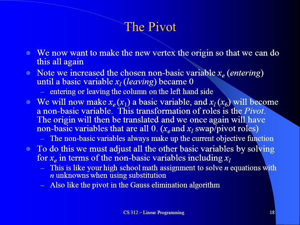 The Pivot We now want to make the new vertex the origin so that we can do this all again Note we increased the chosen non-basic variable x e (entering