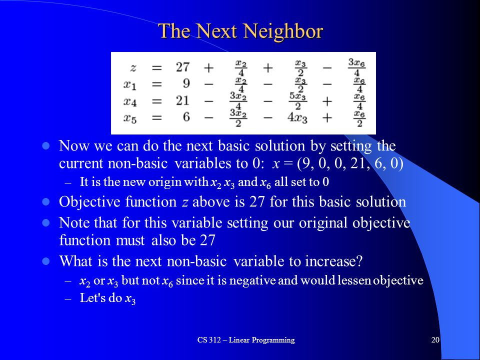 The Next Neighbor Now we can do the next basic solution by setting the current non-basic variables to 0: x = (9, 0, 0, 21, 6, 0) – It is the new origi