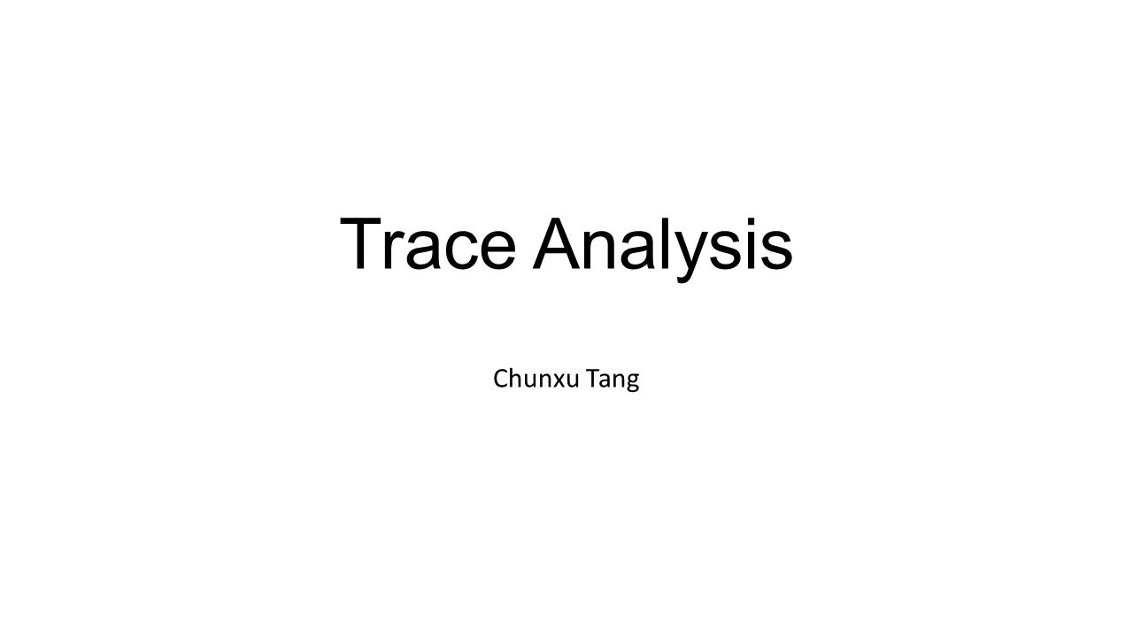 Trace Analysis Chunxu Tang
