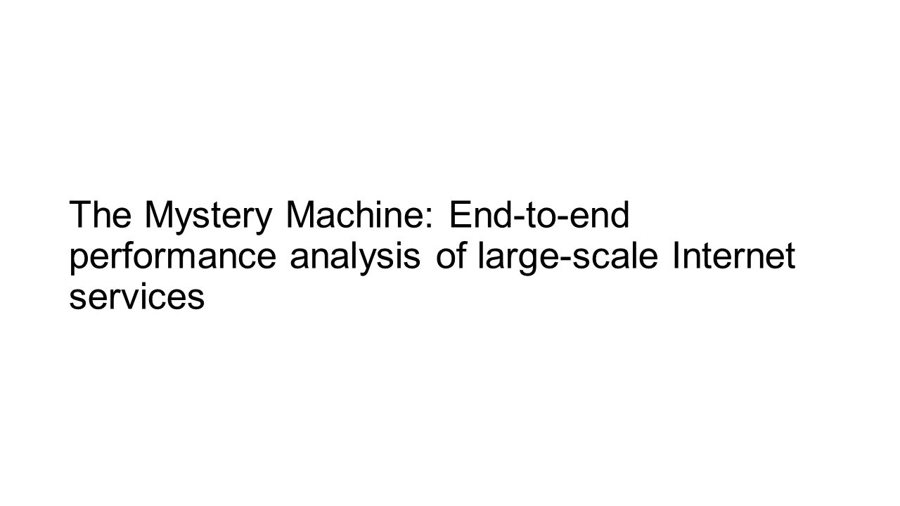 The Mystery Machine: End-to-end performance analysis of large-scale Internet services