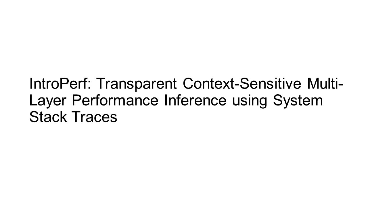 IntroPerf: Transparent Context-Sensitive Multi- Layer Performance Inference using System Stack Traces