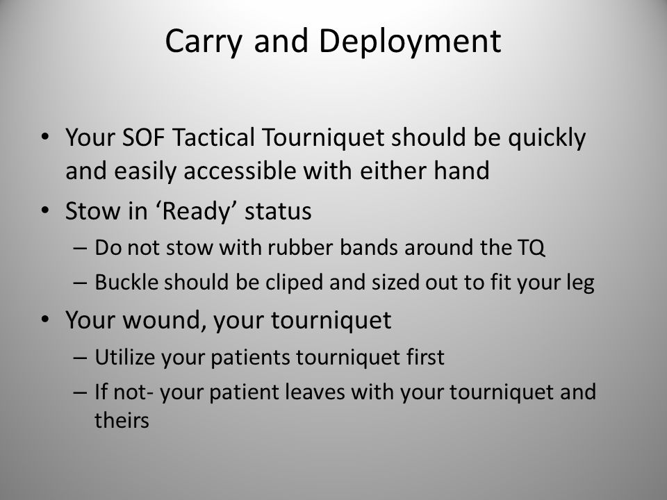 Carry and Deployment Your SOF Tactical Tourniquet should be quickly and easily accessible with either hand Stow in 'Ready' status – Do not stow with r