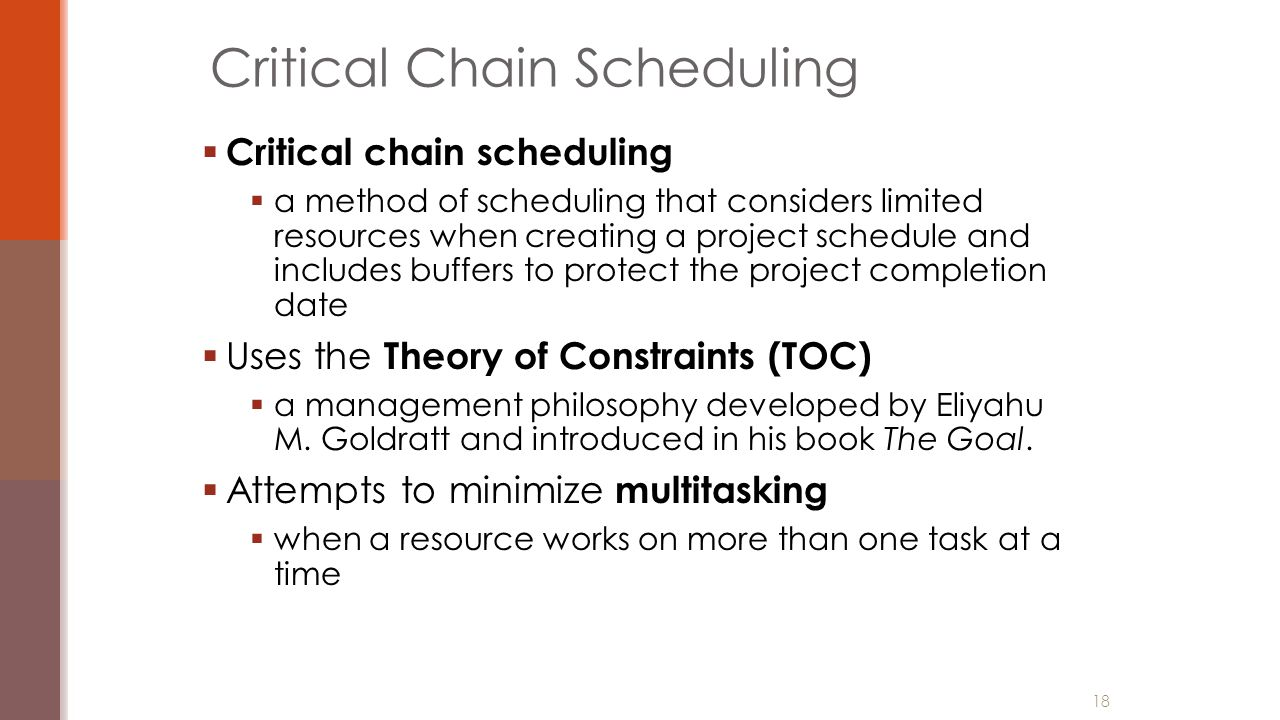  Critical chain scheduling  a method of scheduling that considers limited resources when creating a project schedule and includes buffers to protect