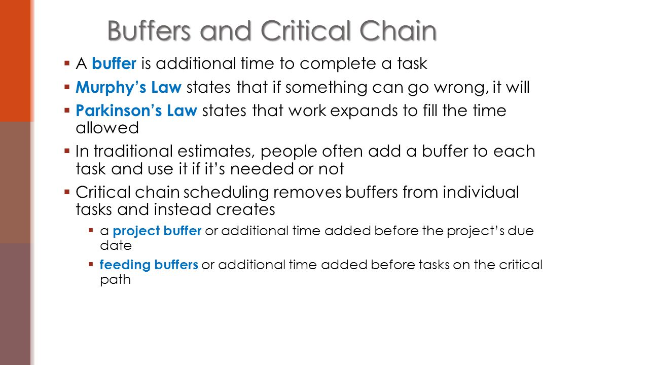  A buffer is additional time to complete a task  Murphy's Law states that if something can go wrong, it will  Parkinson's Law states that work expa