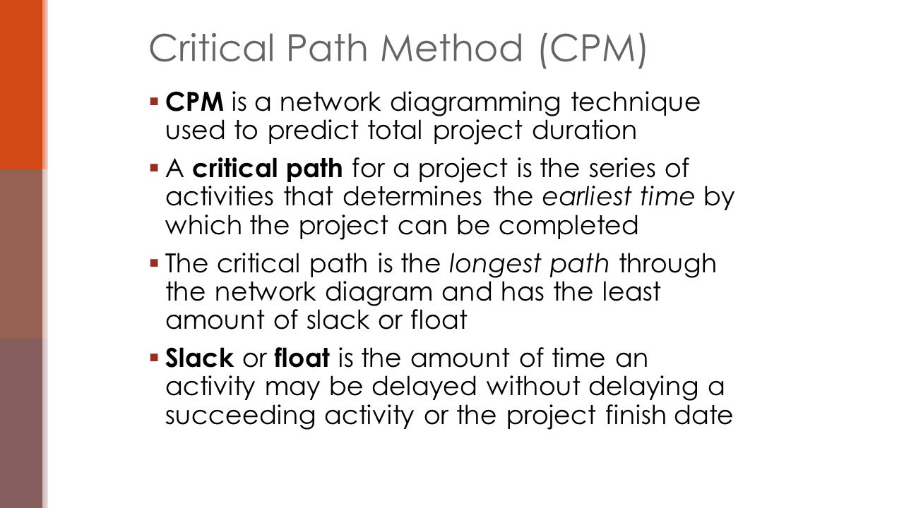  CPM is a network diagramming technique used to predict total project duration  A critical path for a project is the series of activities that deter