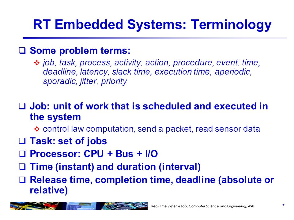 Terminology  Hard deadline: late result is little or no value, or may lead to disaster  need to validate (can you guarantee it?)  Soft deadline: late result may still be useful  probability of missing deadlines  95% of telephone switch connects in 10 seconds  How serious is serious .