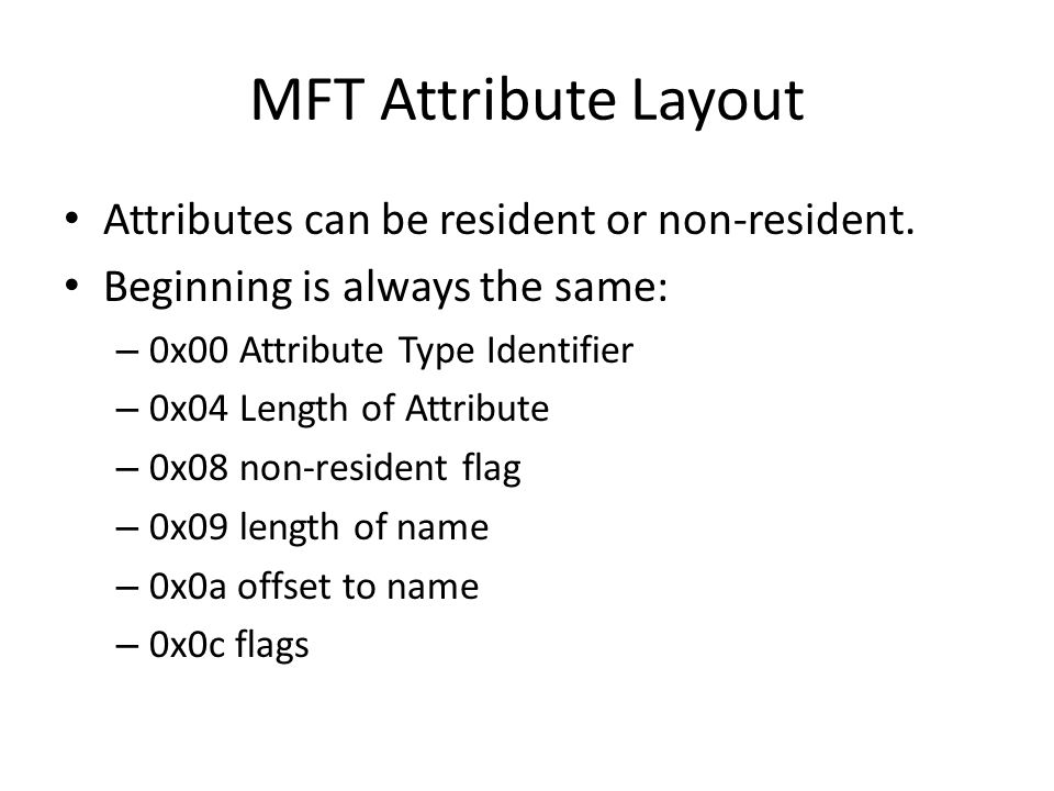 MFT Attribute Layout Attributes can be resident or non-resident.