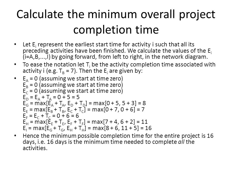 Calculate the minimum overall project completion time Let E i represent the earliest start time for activity i such that all its preceding activities have been finished.
