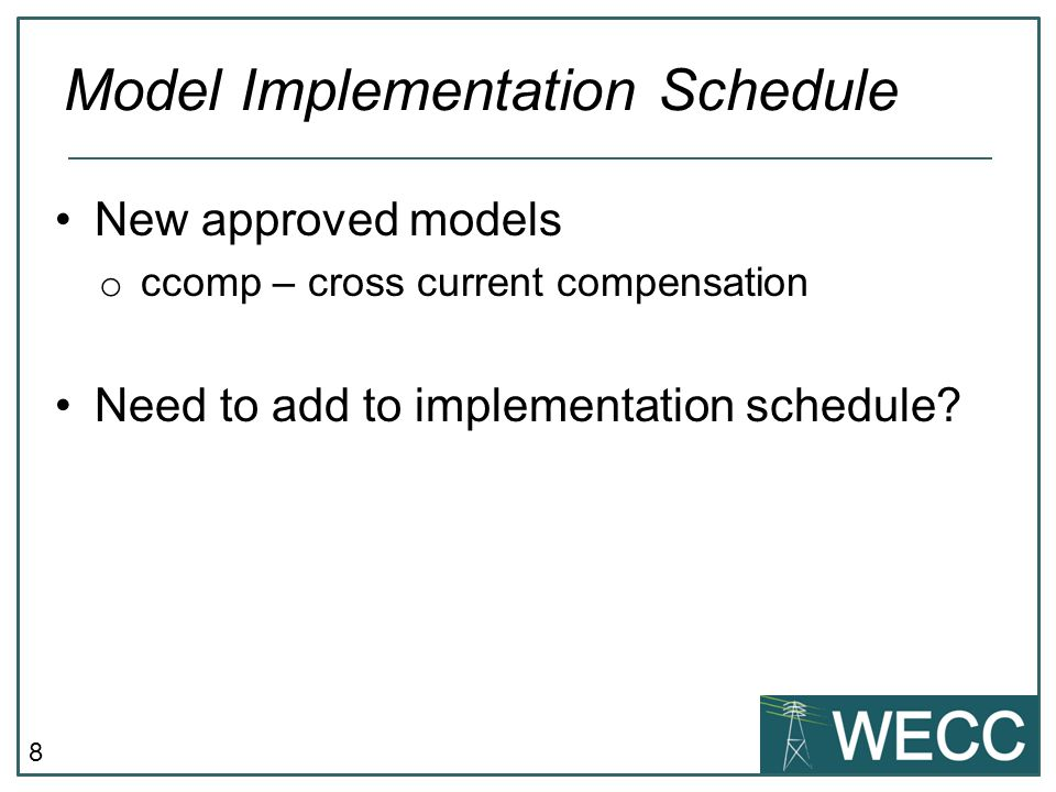 8 New approved models o ccomp – cross current compensation Need to add to implementation schedule? Model Implementation Schedule