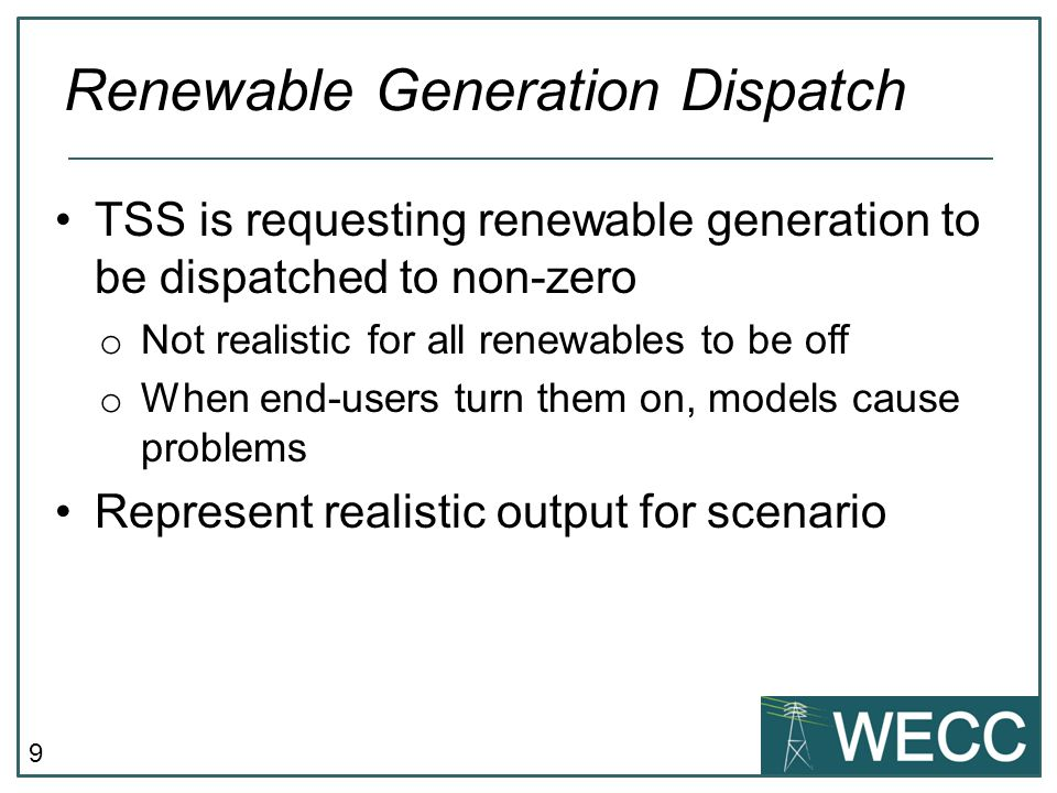 9 TSS is requesting renewable generation to be dispatched to non-zero o Not realistic for all renewables to be off o When end-users turn them on, mode