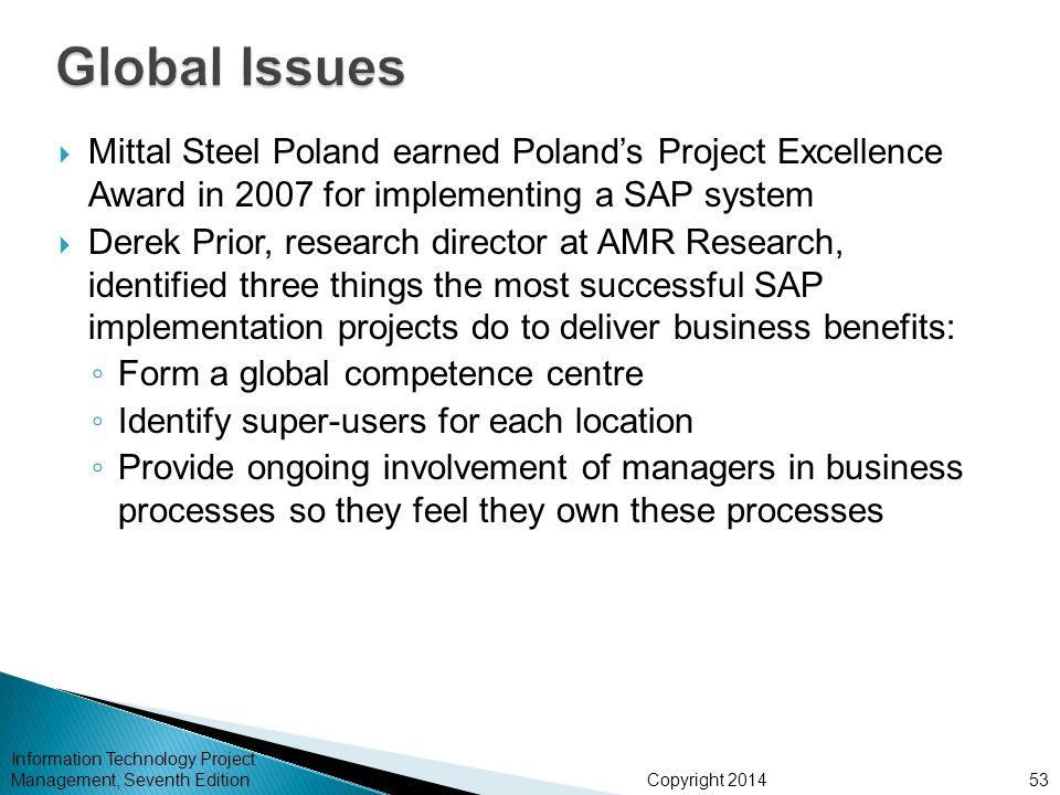 Copyright 2014 Information Technology Project Management, Seventh Edition  Mittal Steel Poland earned Poland's Project Excellence Award in 2007 for i