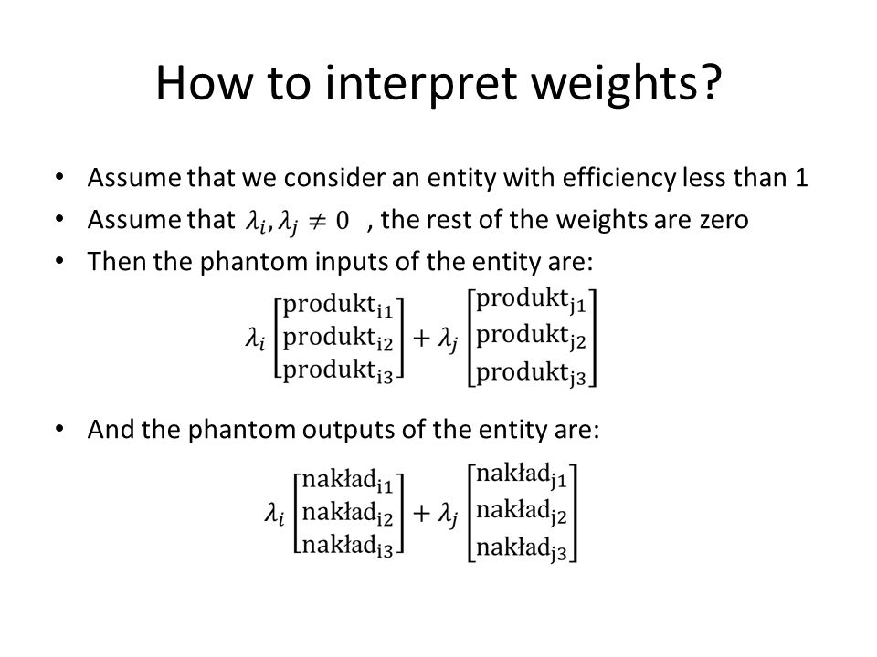 How to interpret weights? Assume that we consider an entity with efficiency less than 1 Assume that, the rest of the weights are zero Then the phantom