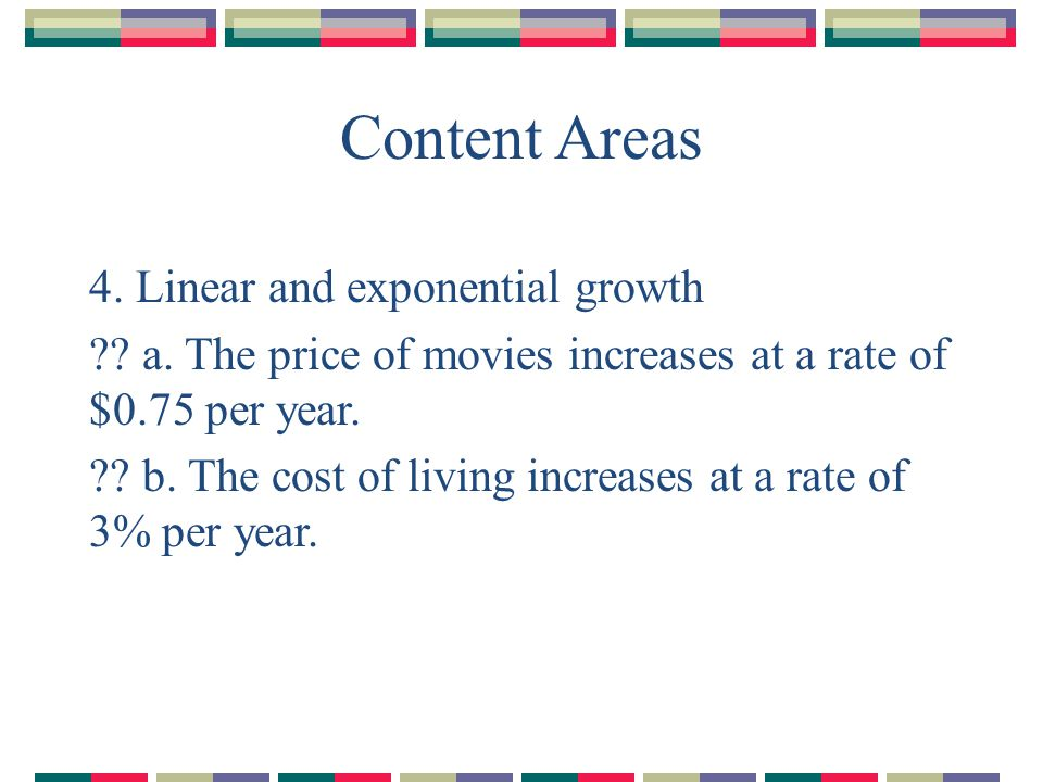 Content Areas 4. Linear and exponential growth .