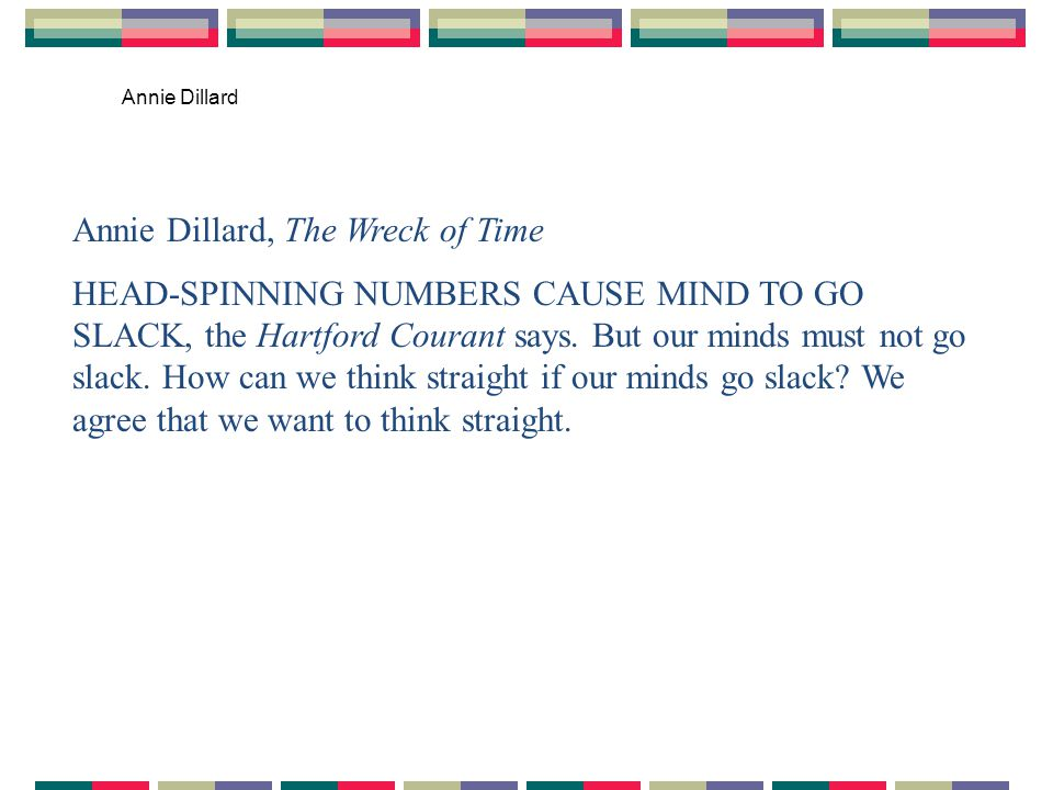 Annie Dillard Annie Dillard, The Wreck of Time HEAD-SPINNING NUMBERS CAUSE MIND TO GO SLACK, the Hartford Courant says.