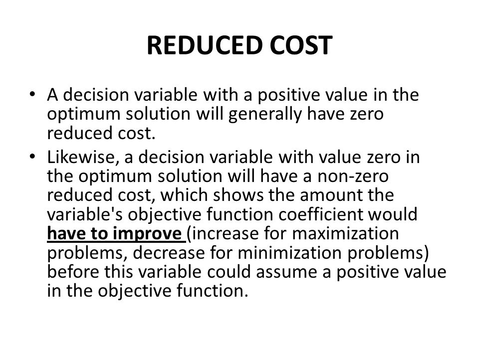 SENSITIVITY ANALYSIS Dual Value RHS max Z (Profit) min Z (Cost) Positive increase increase decrease Positive decrease decrease increase Negative increase decrease increase Negative decrease increase decrease Note: As long as increases/decreases in RHSs are within the given lower and upper bounds