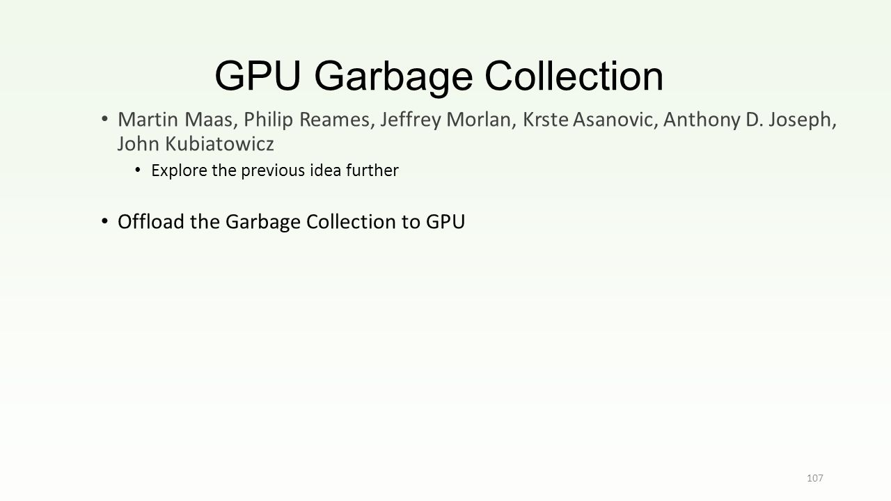 GPU Garbage Collection 107 Martin Maas, Philip Reames, Jeffrey Morlan, Krste Asanovic, Anthony D.