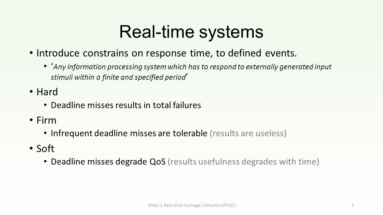 Real-time systems What is Real-time Garbage Collection (RTGC)5 Introduce constrains on response time, to defined events.