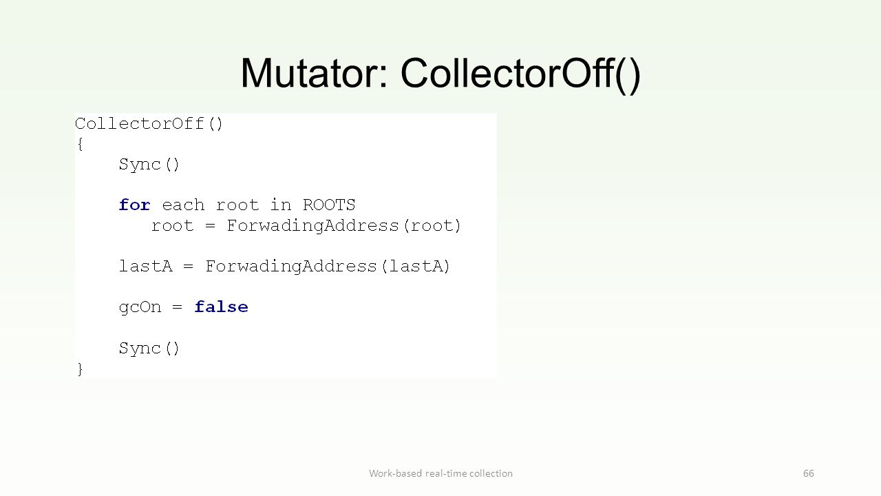 Mutator: CollectorOff() Work-based real-time collection66
