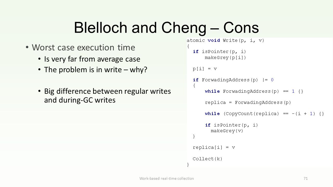 Blelloch and Cheng – Cons Work-based real-time collection71 Worst case execution time Is very far from average case The problem is in write – why.