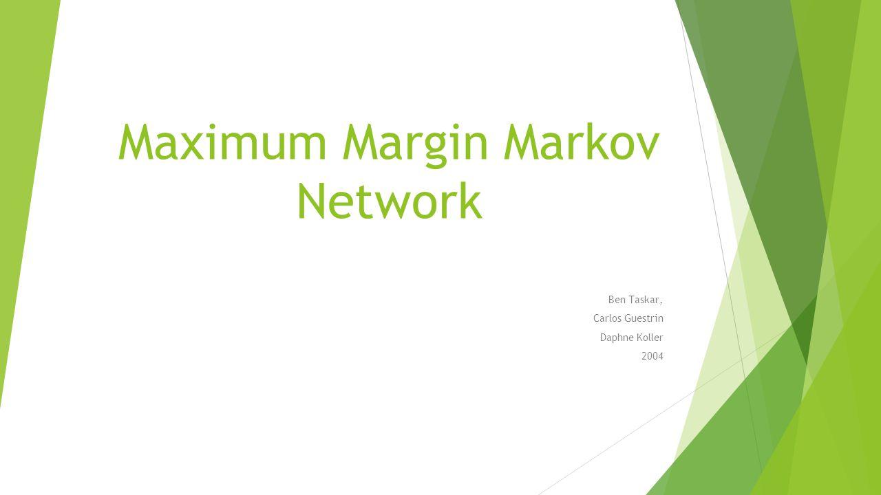 Maximum Margin Markov Network Ben Taskar, Carlos Guestrin Daphne Koller 2004