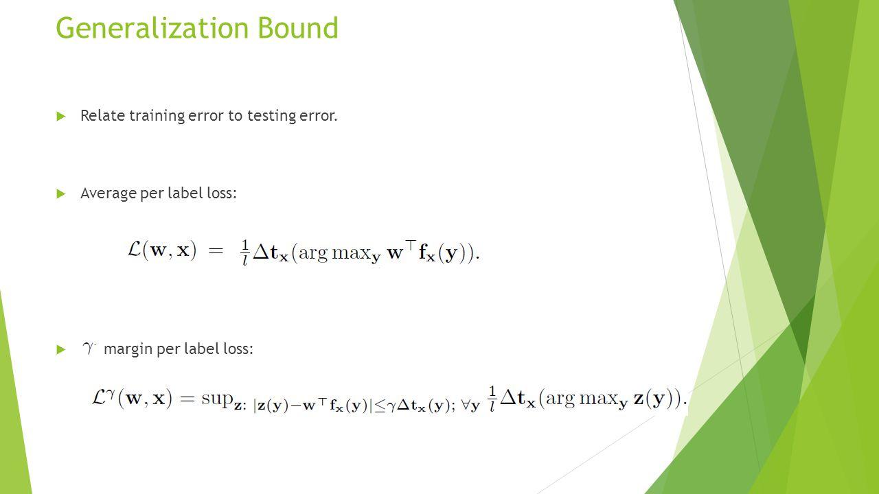Generalization Bound  Relate training error to testing error.