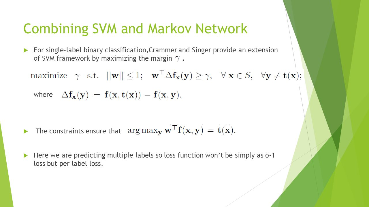Combining SVM and Markov Network  For single-label binary classification,Crammer and Singer provide an extension of SVM framework by maximizing the margin.