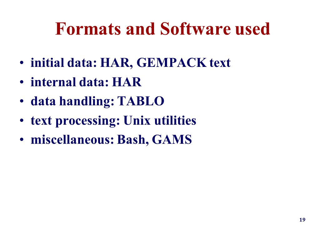 Formats and Software used initial data: HAR, GEMPACK text internal data: HAR data handling: TABLO text processing: Unix utilities miscellaneous: Bash,