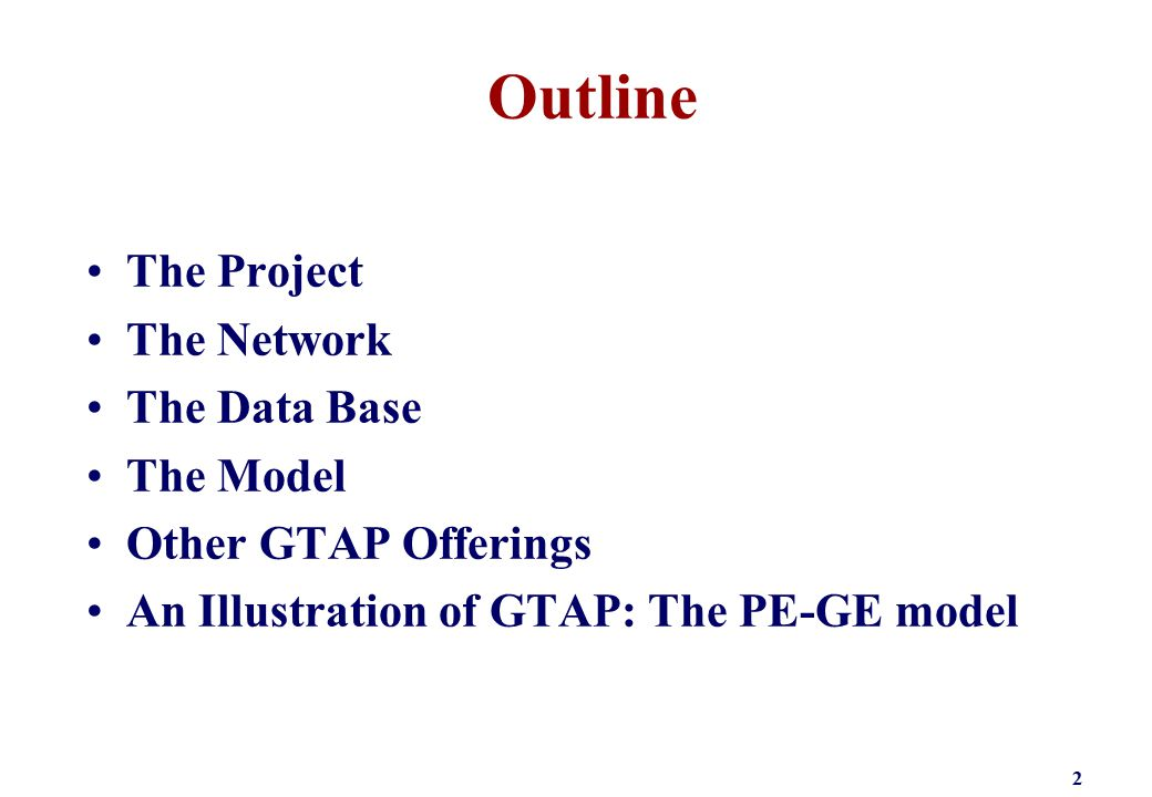 2 Outline The Project The Network The Data Base The Model Other GTAP Offerings An Illustration of GTAP: The PE-GE model