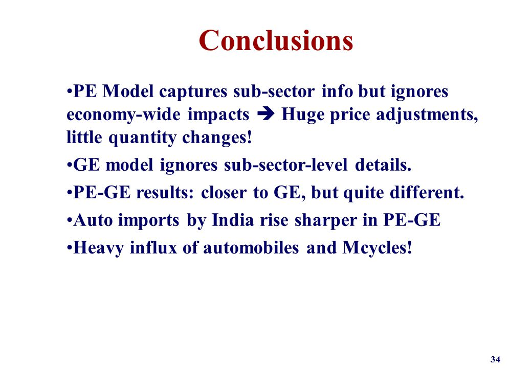 34 Conclusions PE Model captures sub-sector info but ignores economy-wide impacts  Huge price adjustments, little quantity changes.